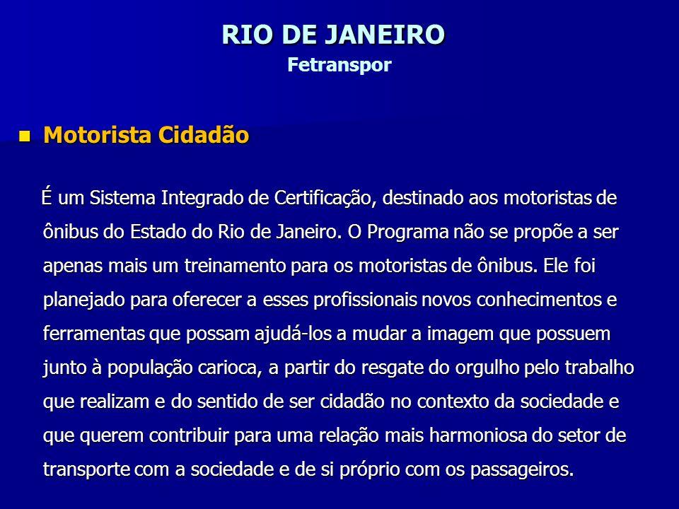 RIO DE JANEIRO RIO DE JANEIRO Fetranspor Motorista Cidadão Motorista Cidadão É um Sistema Integrado de Certificação, destinado aos motoristas de ônibu