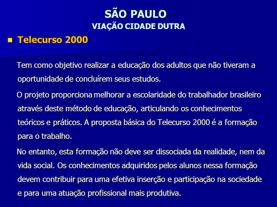 SÃO PAULO SÃO PAULO VIAÇÃO CIDADE DUTRA Telecurso 2000 Telecurso 2000 Tem como objetivo realizar a educação dos adultos que não tiveram a oportunidade