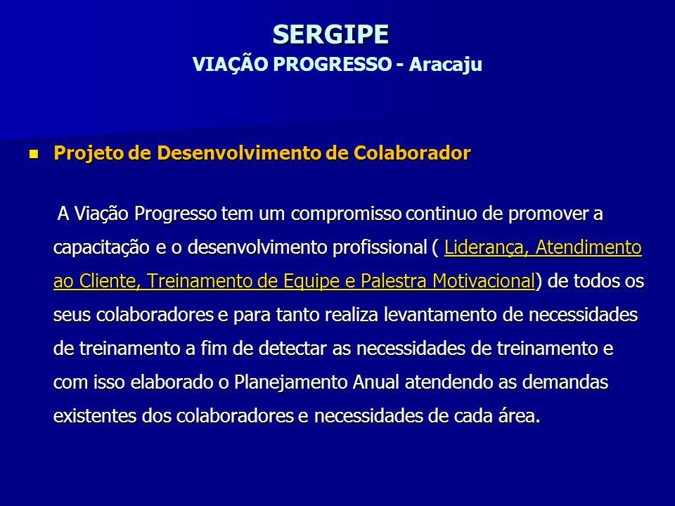 SERGIPE SERGIPE VIAÇÃO PROGRESSO - Aracaju Projeto de Desenvolvimento de Colaborador Projeto de Desenvolvimento de Colaborador A Viação Progresso tem
