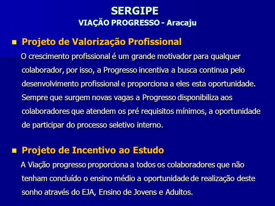 SERGIPE SERGIPE VIAÇÃO PROGRESSO - Aracaju Projeto de Valorização Profissional Projeto de Valorização Profissional O crescimento profissional é um gra