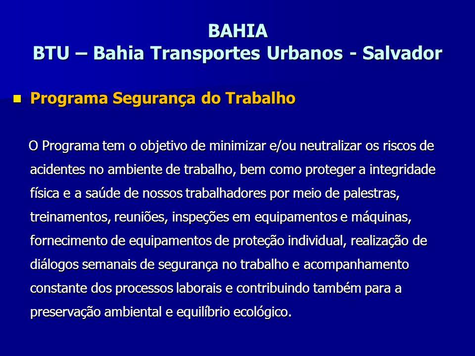 BAHIA BTU – Bahia Transportes Urbanos - Salvador Programa Segurança do Trabalho Programa Segurança do Trabalho O Programa tem o objetivo de minimizar