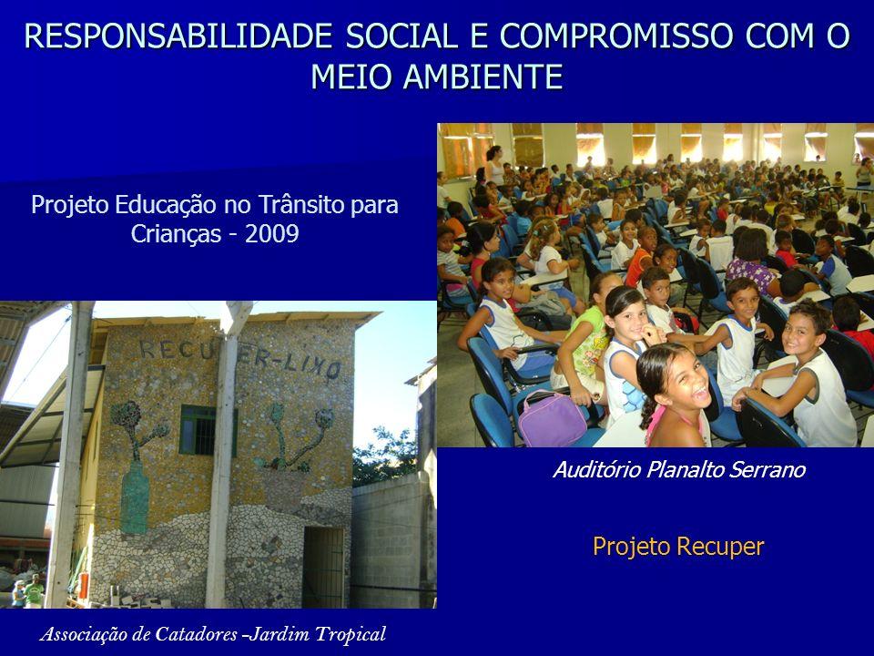 RESPONSABILIDADE SOCIAL E COMPROMISSO COM O MEIO AMBIENTE Projeto Educação no Trânsito para Crianças - 2009 Auditório Planalto Serrano Projeto Recuper