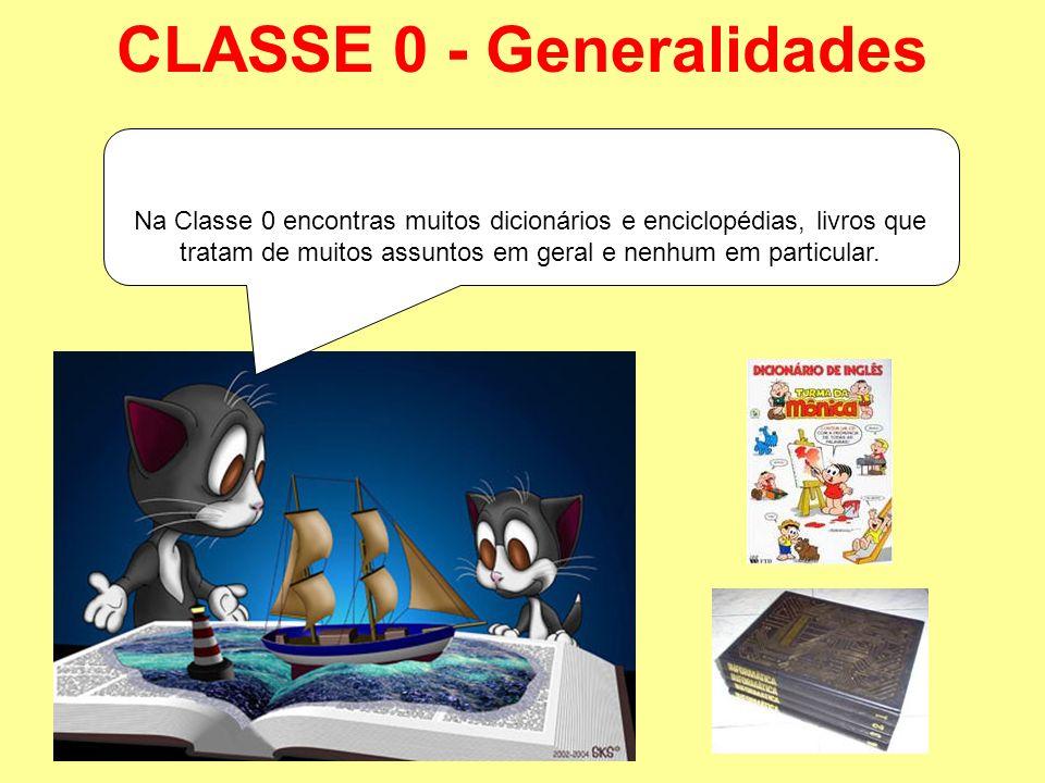 CLASSE 0 - Generalidades Na classe 0 encontras muitas enciclopédias e dicionários. Na Classe 0 encontras muitos dicionários e enciclopédias, livros qu
