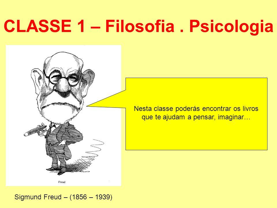 CLASSE 1 – Filosofia. Psicologia Sigmund Freud – (1856 – 1939) Nesta classe poderás encontrar os livros que te ajudam a pensar, imaginar…