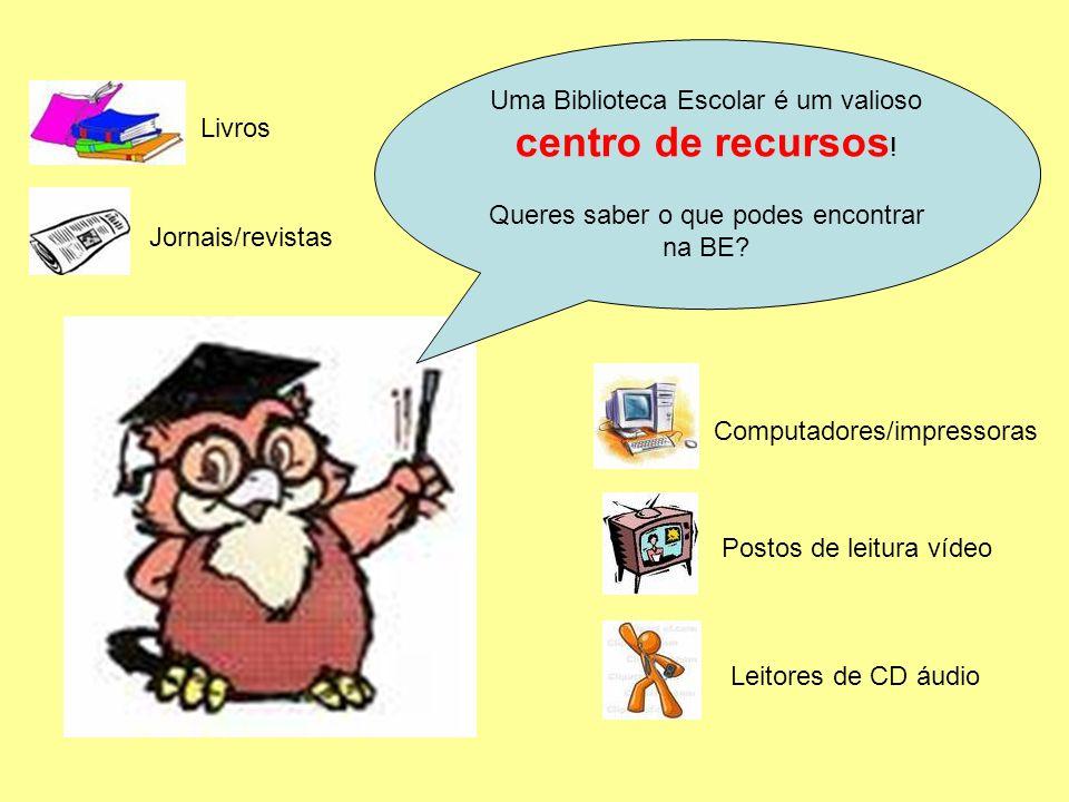 Uma Biblioteca Escolar é um valioso centro de recursos ! Queres saber o que podes encontrar na BE? Leitores de CD áudio Postos de leitura vídeo Comput