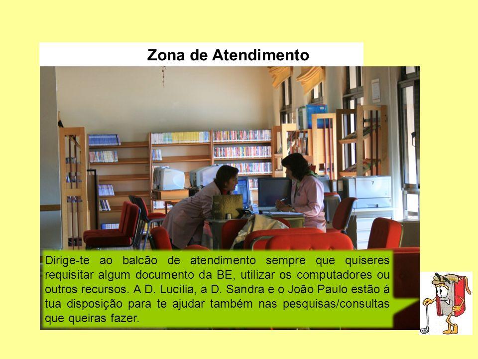 Zona de Atendimento Dirige-te ao balcão de atendimento sempre que quiseres requisitar algum documento da BE, utilizar os computadores ou outros recurs