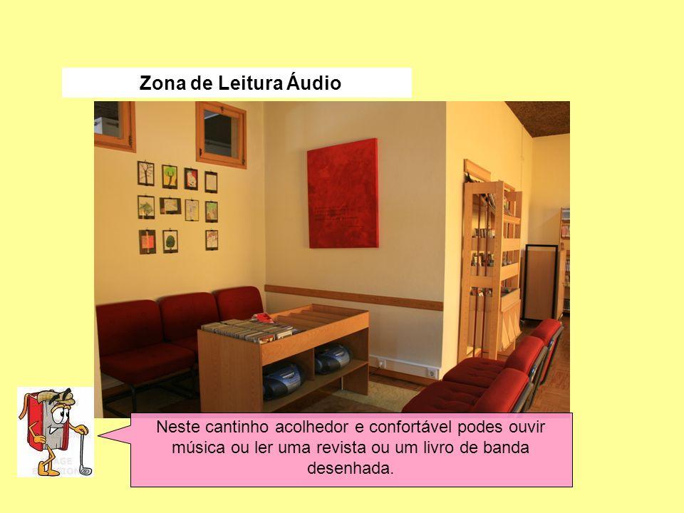 Zona de Leitura Áudio Neste cantinho acolhedor e confortável podes ouvir música ou ler uma revista ou um livro de banda desenhada.