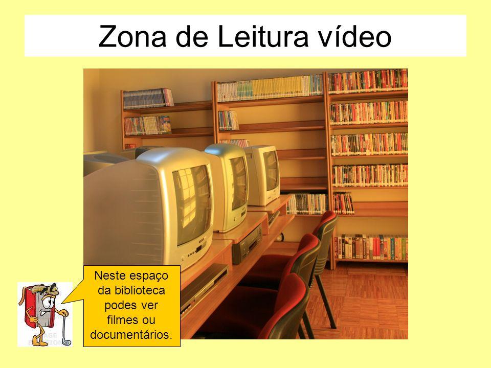 Zona de Leitura vídeo Neste espaço da biblioteca podes ver filmes ou documentários.