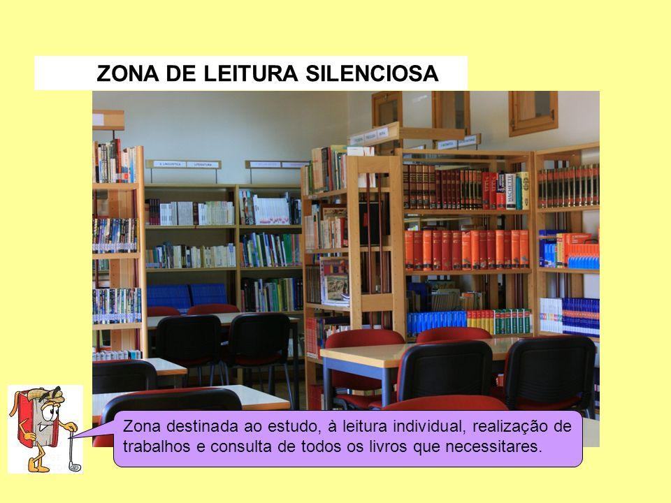 Zona destinada ao estudo, à leitura individual, realização de trabalhos e consulta de todos os livros que necessitares. ZONA DE LEITURA SILENCIOSA