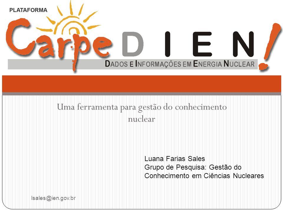 Uma ferramenta para gestão do conhecimento nuclear lsales@ien.gov.br Luana Farias Sales Grupo de Pesquisa: Gestão do Conhecimento em Ciências Nucleare