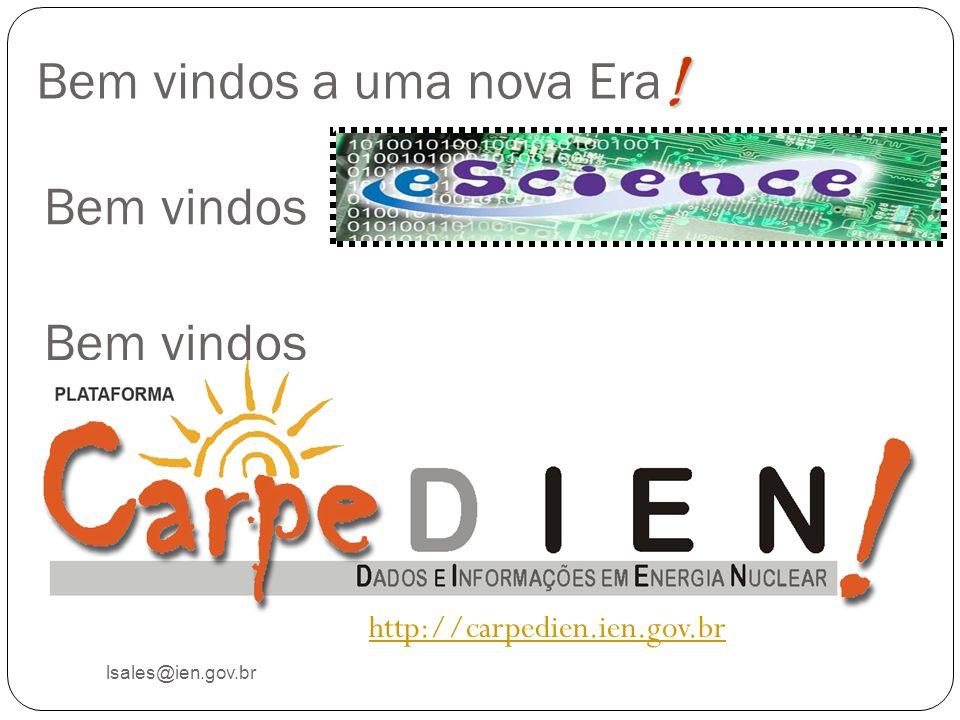 Bem vindos lsales@ien.gov.br http://carpedien.ien.gov.br Bem vindos Bem vindos a uma nova Era!