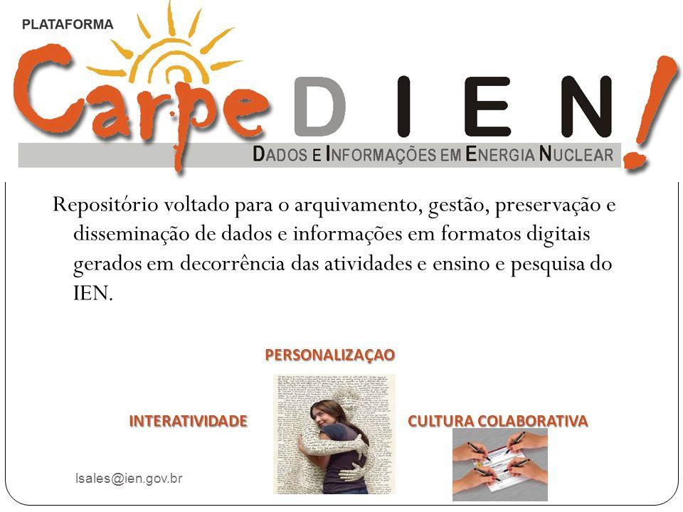 lsales@ien.gov.br Repositório voltado para o arquivamento, gestão, preservação e disseminação de dados e informações em formatos digitais gerados em d
