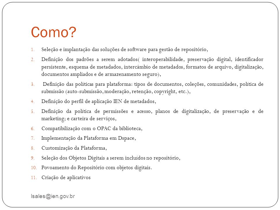 Como? lsales@ien.gov.br 1. Seleção e implantação das soluções de software para gestão de repositório, 2. Definição dos padrões a serem adotados( inter