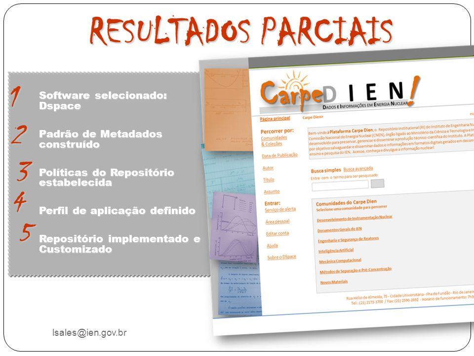 1 lsales@ien.gov.br Software selecionado: Dspace Padrão de Metadados construído Políticas do Repositório estabelecida Perfil de aplicação definido Rep
