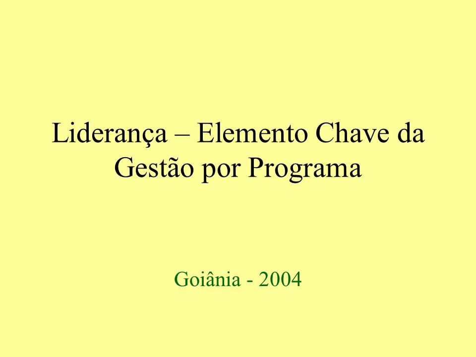 Liderança – Elemento Chave da Gestão por Programa Goiânia - 2004