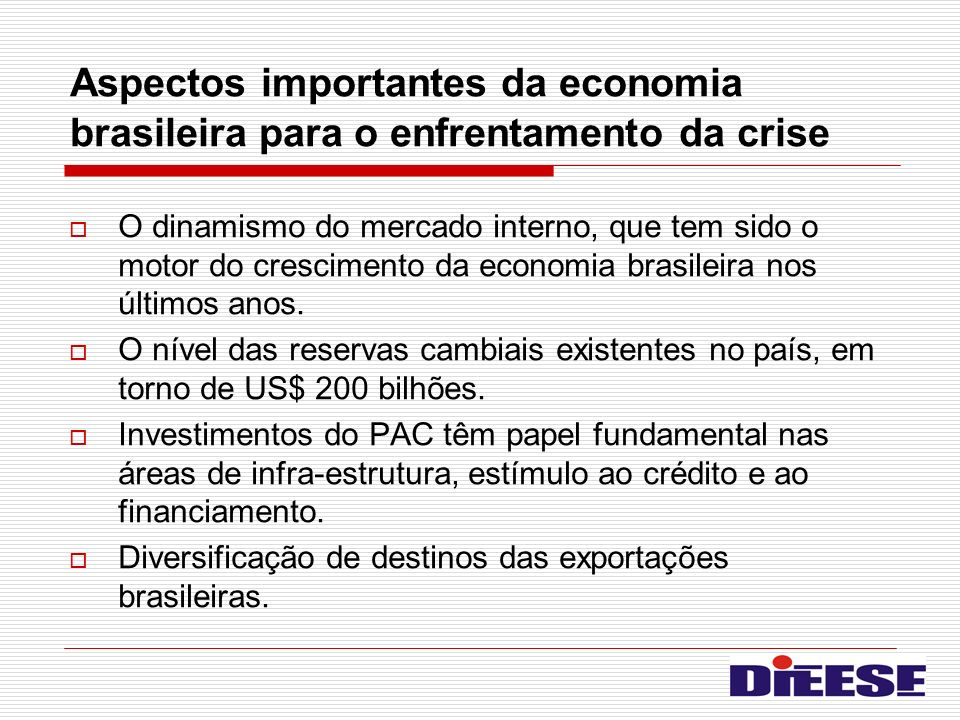 Aspectos importantes da economia brasileira para o enfrentamento da crise O dinamismo do mercado interno, que tem sido o motor do crescimento da econo