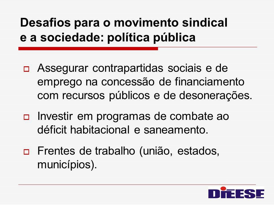 Desafios para o movimento sindical e a sociedade: política pública Assegurar contrapartidas sociais e de emprego na concessão de financiamento com rec