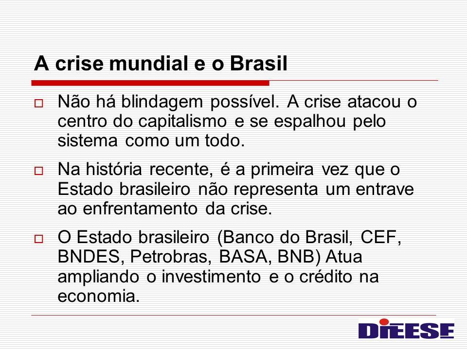 A crise mundial e o Brasil Não há blindagem possível. A crise atacou o centro do capitalismo e se espalhou pelo sistema como um todo. Na história rece