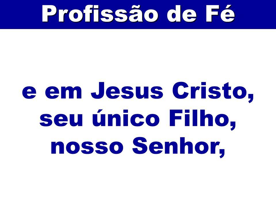 e em Jesus Cristo, seu único Filho, nosso Senhor, Profissão de Fé