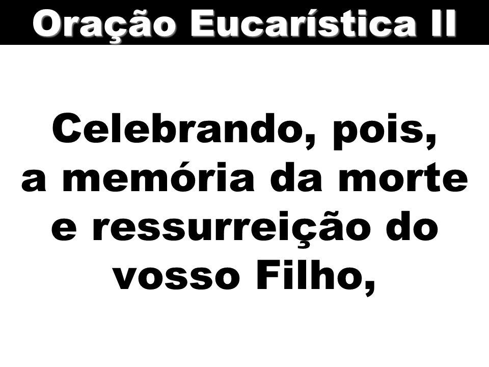 Celebrando, pois, a memória da morte e ressurreição do vosso Filho, Oração Eucarística II