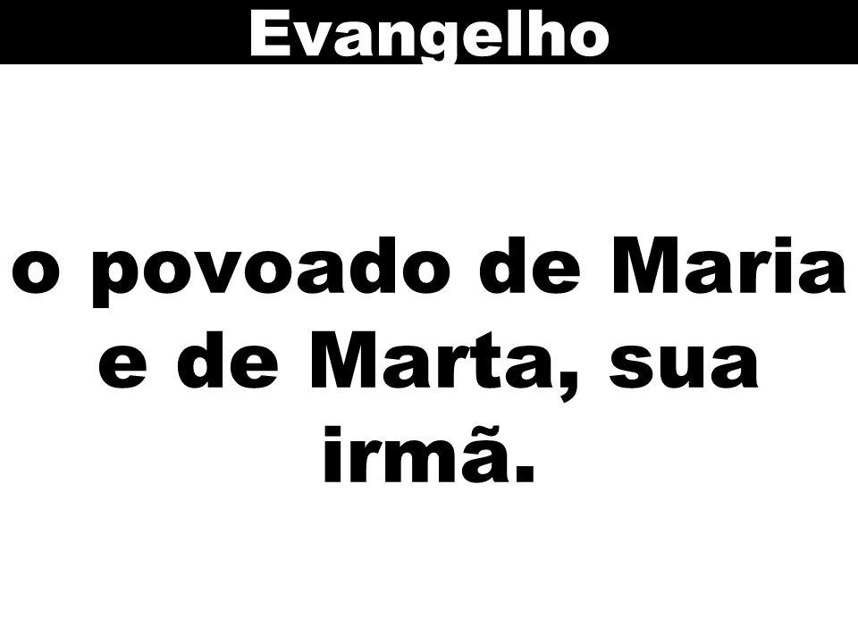 o povoado de Maria e de Marta, sua irmã. Evangelho