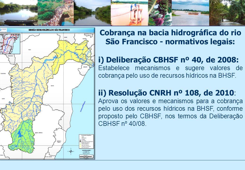 Cobrança na bacia hidrográfica do rio São Francisco - normativos legais: i) Deliberação CBHSF nº 40, de 2008: Estabelece mecanismos e sugere valores de cobrança pelo uso de recursos hídricos na BHSF.