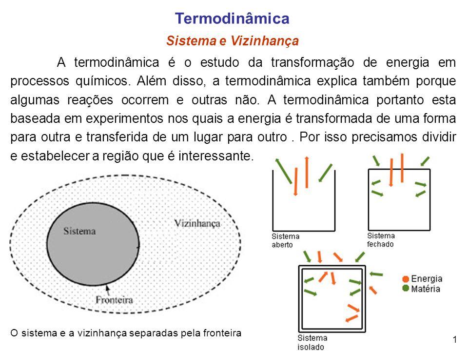 Termodinâmica Sistema e Vizinhança A termodinâmica é o estudo da transformação de energia em processos químicos. Além disso, a termodinâmica explica t