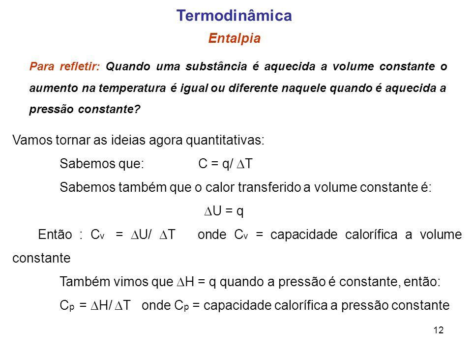 12 Para refletir: Quando uma substância é aquecida a volume constante o aumento na temperatura é igual ou diferente naquele quando é aquecida a pressã