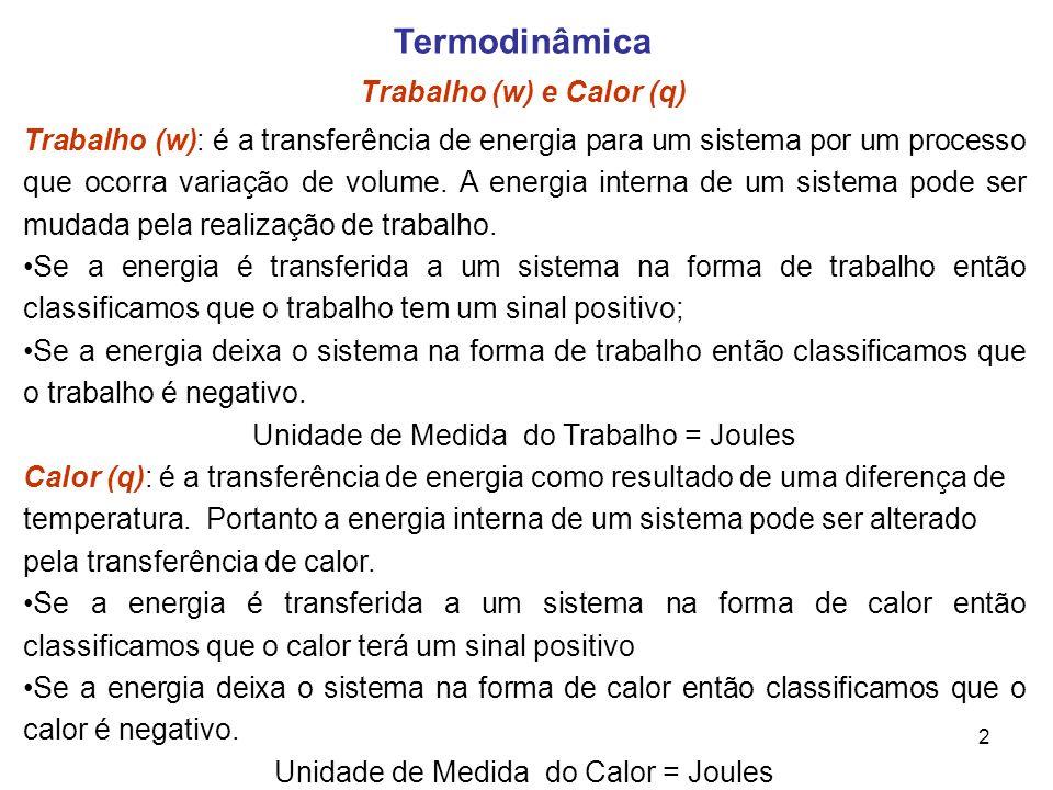 3 Termodinâmica 1ª Lei da Termodinâmica A primeira lei da Termodinâmica estabelece que a energia interna de um sistema isolado é constante.