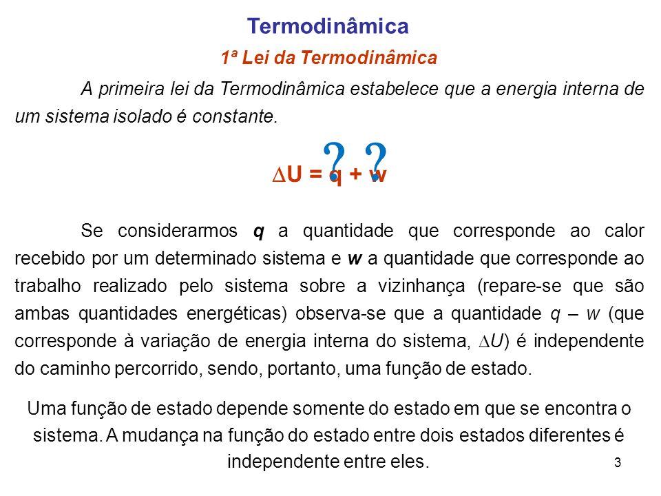 3 Termodinâmica 1ª Lei da Termodinâmica A primeira lei da Termodinâmica estabelece que a energia interna de um sistema isolado é constante. U = q + w