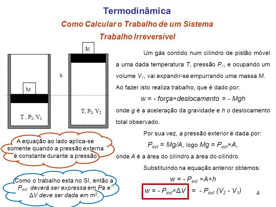 4 Trabalho Irreversível Termodinâmica Como Calcular o Trabalho de um Sistema Um gás contido num cilindro de pistão móvel a uma dada temperatura T, pre