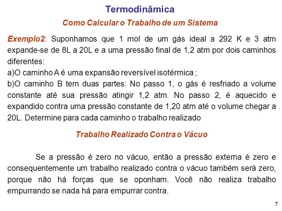 8 Termodinâmica Como Calcular o Calor de um Sistema A transferência de calor é medida usando um calorímetro (observe figura ao lado).