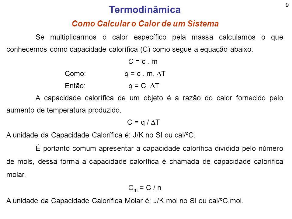 10 Termodinâmica Como Calcular o Calor de um Sistema Exemplo3: Uma reação conhecida por liberar 1,78 kJ de calor ocorre em um calorímetro contendo 0,1L de solução.