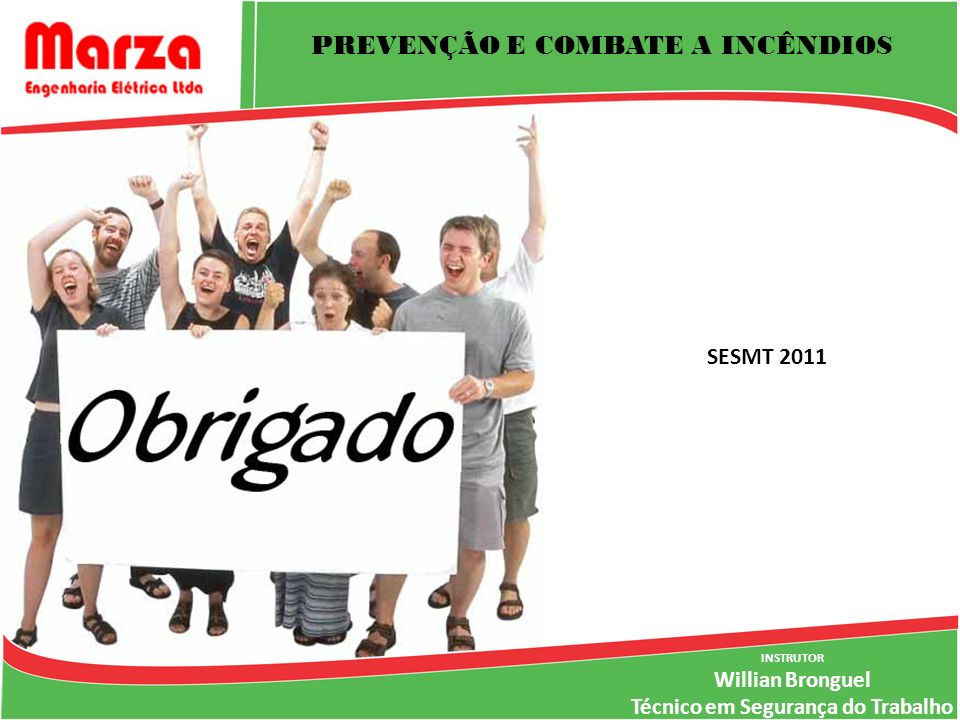 INSTRUTOR Willian Bronguel Técnico em Segurança do Trabalho SESMT 2011 PREVENÇÃO E COMBATE A INCÊNDIOS