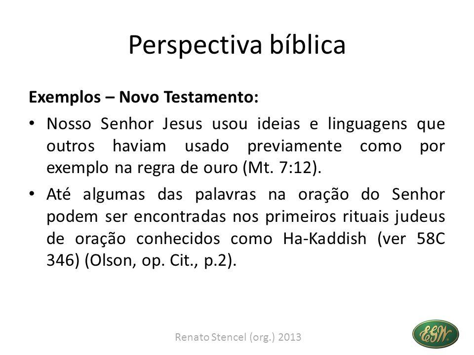 Perspectiva bíblica Exemplos – Novo Testamento: Nosso Senhor Jesus usou ideias e linguagens que outros haviam usado previamente como por exemplo na re