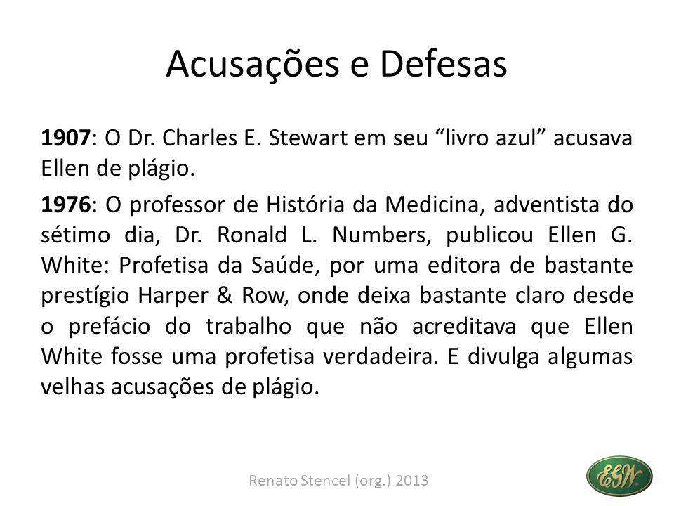 Acusações e Defesas 1907: O Dr. Charles E. Stewart em seu livro azul acusava Ellen de plágio. 1976: O professor de História da Medicina, adventista do