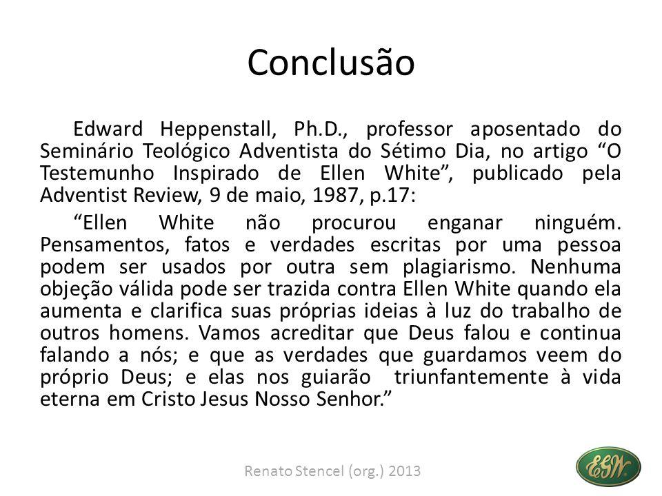 Conclusão Edward Heppenstall, Ph.D., professor aposentado do Seminário Teológico Adventista do Sétimo Dia, no artigo O Testemunho Inspirado de Ellen W