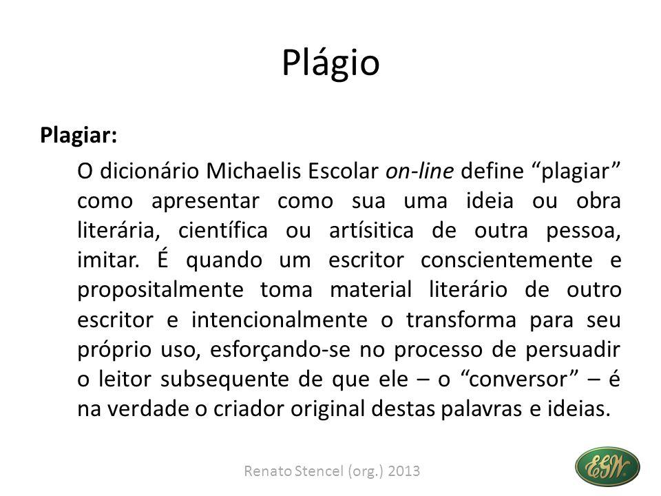 Plágio Plagiar: O dicionário Michaelis Escolar on-line define plagiar como apresentar como sua uma ideia ou obra literária, científica ou artísitica d