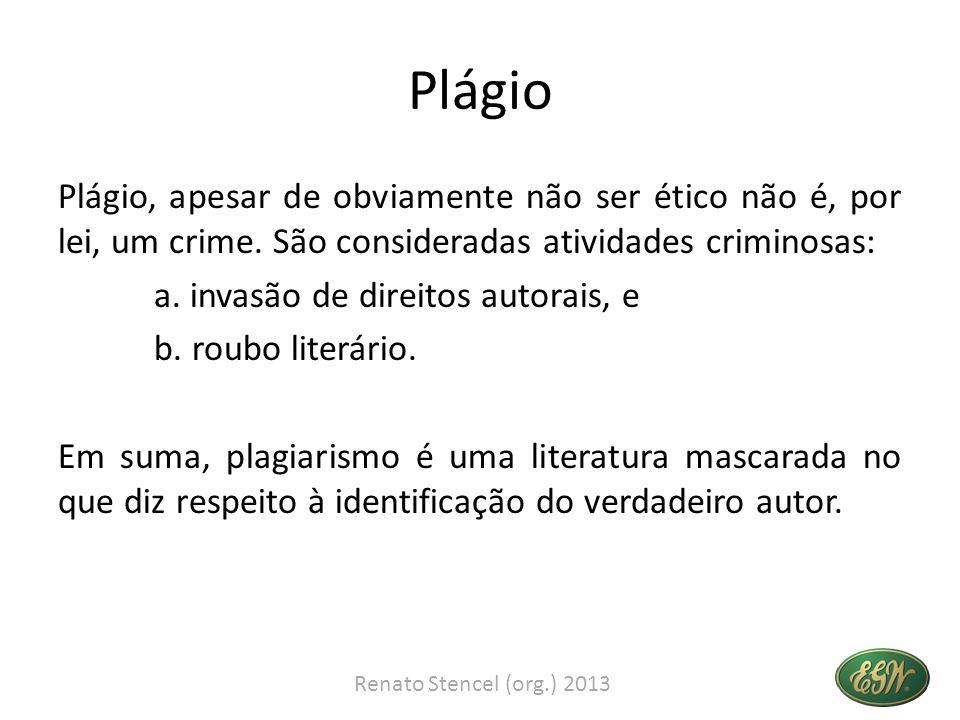 Plágio Plágio, apesar de obviamente não ser ético não é, por lei, um crime. São consideradas atividades criminosas: a. invasão de direitos autorais, e