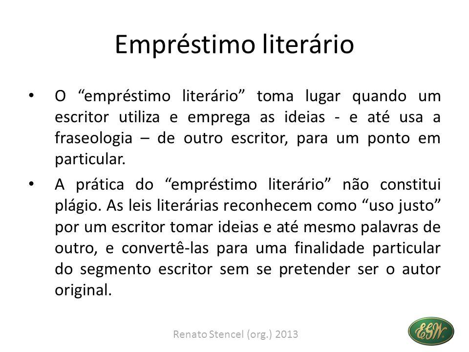 Empréstimo literário O empréstimo literário toma lugar quando um escritor utiliza e emprega as ideias - e até usa a fraseologia – de outro escritor, p
