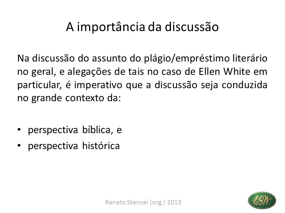 A importância da discussão Na discussão do assunto do plágio/empréstimo literário no geral, e alegações de tais no caso de Ellen White em particular,