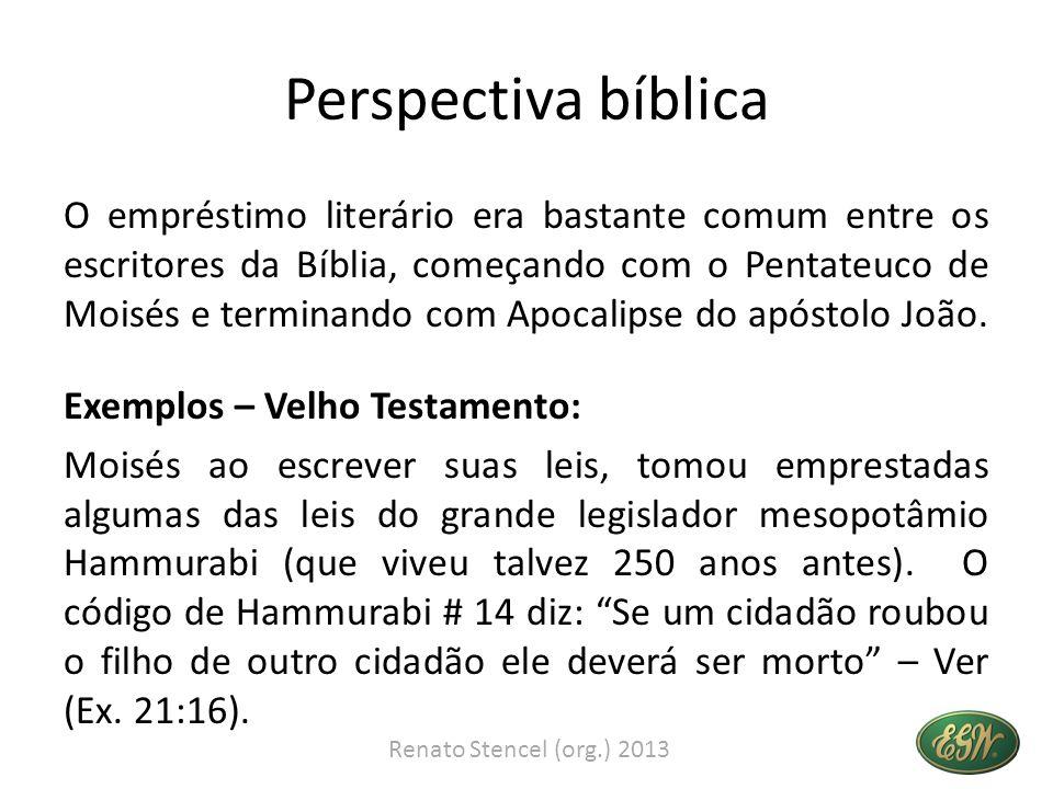 Perspectiva bíblica O empréstimo literário era bastante comum entre os escritores da Bíblia, começando com o Pentateuco de Moisés e terminando com Apo