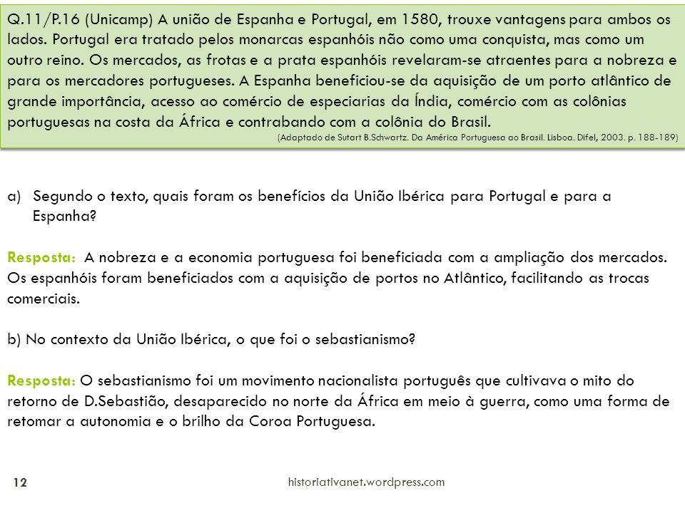 historiativanet.wordpress.com 12 Q.11/P.16 (Unicamp) A união de Espanha e Portugal, em 1580, trouxe vantagens para ambos os lados. Portugal era tratad
