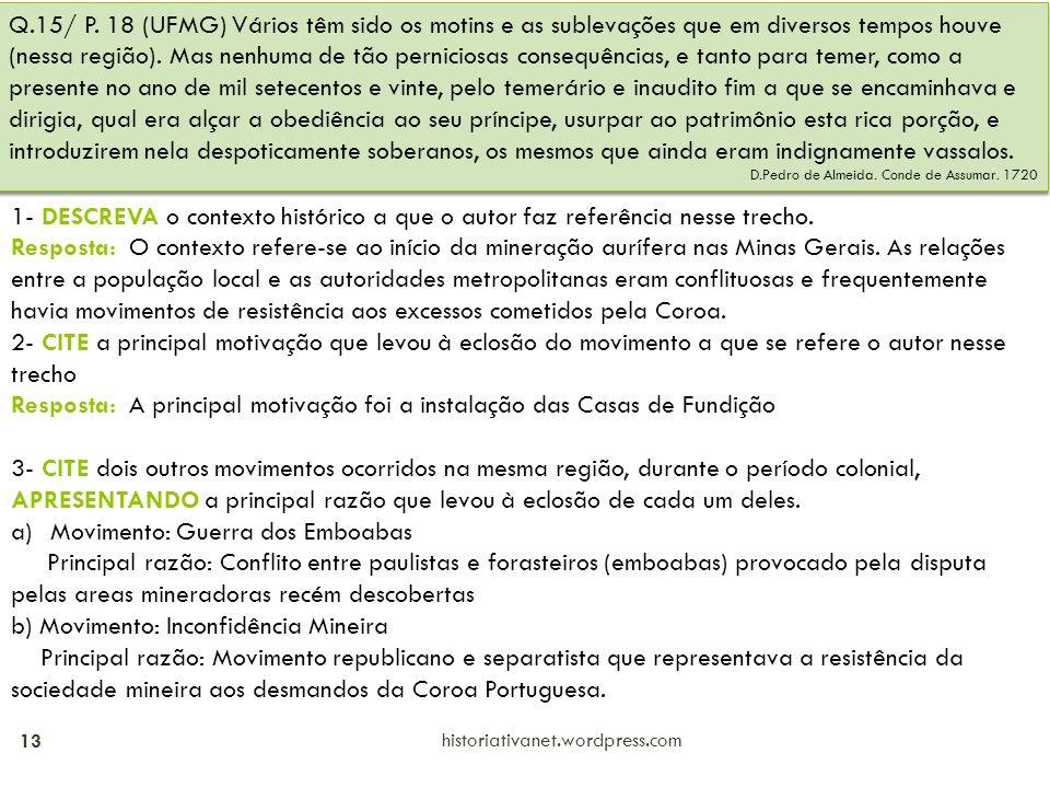 historiativanet.wordpress.com 13 Q.15/ P. 18 (UFMG) Vários têm sido os motins e as sublevações que em diversos tempos houve (nessa região). Mas nenhum