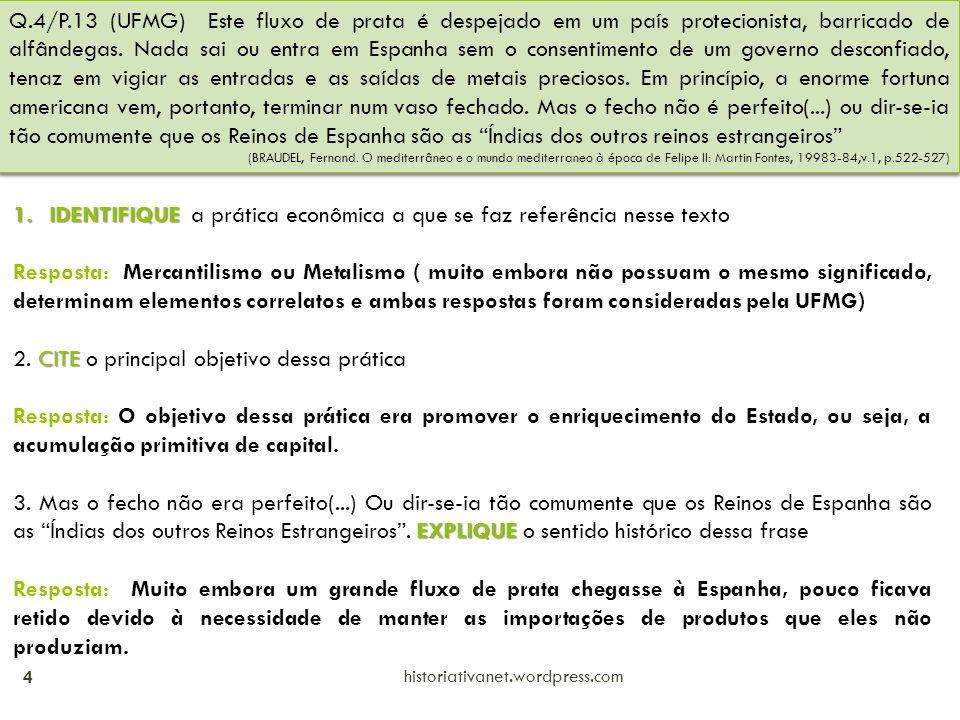 Q.4/P.13 (UFMG) Este fluxo de prata é despejado em um país protecionista, barricado de alfândegas. Nada sai ou entra em Espanha sem o consentimento de