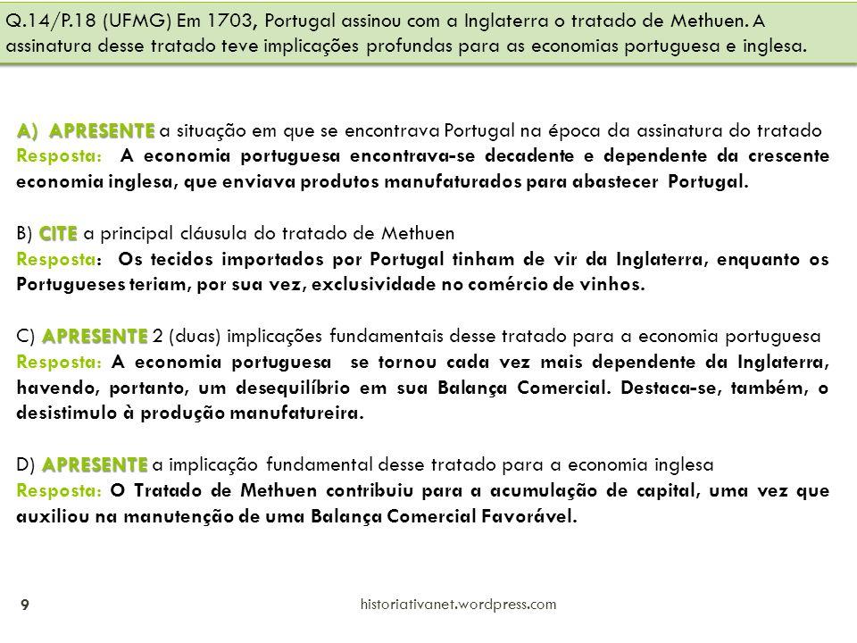 historiativanet.wordpress.com 9 A)APRESENTE A)APRESENTE a situação em que se encontrava Portugal na época da assinatura do tratado Resposta: A economi