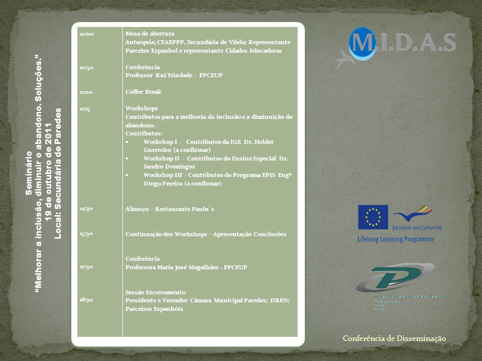 10:00 10:30 11:00 11:15 14:30 15:30 17:30 18:30 Mesa de abertura Autarquia; CFAEPPP, Secundária de Vilela; Representante Parceiro Espanhol e represent
