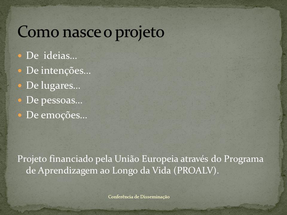 De ideias… De intenções… De lugares… De pessoas… De emoções… Projeto financiado pela União Europeia através do Programa de Aprendizagem ao Longo da Vi