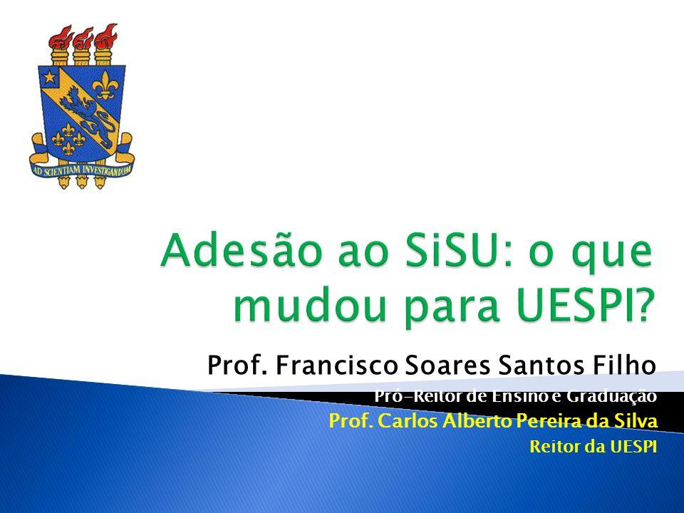 Prof. Francisco Soares Santos Filho Pró-Reitor de Ensino e Graduação Prof. Carlos Alberto Pereira da Silva Reitor da UESPI