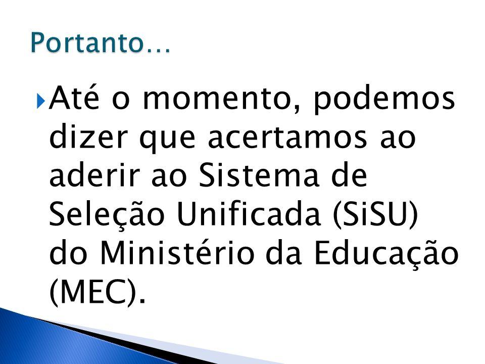Até o momento, podemos dizer que acertamos ao aderir ao Sistema de Seleção Unificada (SiSU) do Ministério da Educação (MEC).